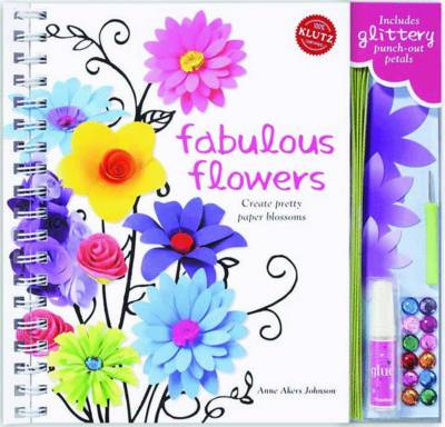 Fabulous Flowers by Editors of Klutz, Anne Akers Johnson