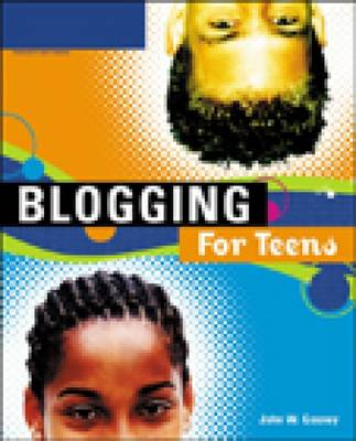 Blogging for Teens by John Gosney