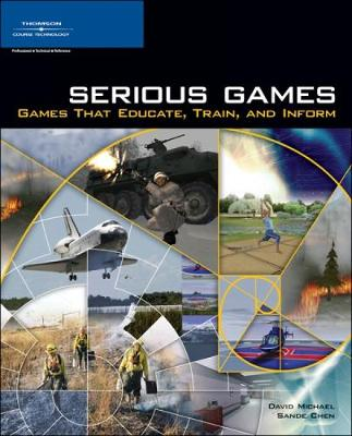 Serious Games Games That Educate, Train, and Inform by David Michael, Sandra Chen
