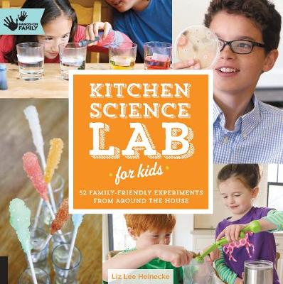 Kitchen Science Lab for Kids 52 Family Friendly Experiments from Around the House by Liz Lee Heinecke