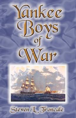 Yankee Boys of War by Steven L Troncale