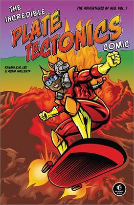 The Incredible Plate Tectonics Comic The Adventures of Geo by Kanani Lee, Adam Wallenta