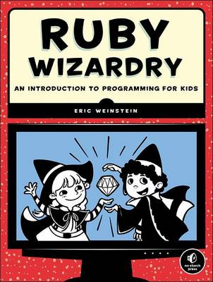 Ruby Wizardry An Introduction to Programming for Kids by Eric S. Weinstein