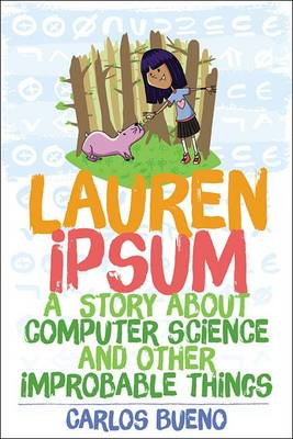 Lauren Ipsum A Story About Computer Science and Other Improbable Things by Carlos Bueno