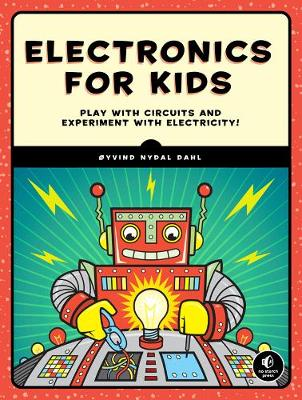 Electronics for Kids Play with Simple Circuits and Experiment with Electricity! by Oyvind Nydal Dahl