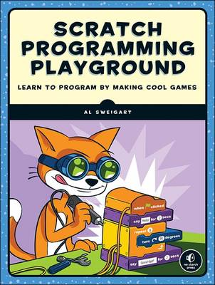 Scratch Programming Playground Learn to Program by Making Cool Games by Albert Sweigart