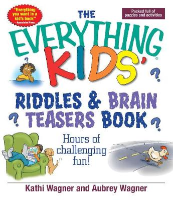 The Everything Kids Riddles & Brain Teasers Book Hours of Challenging Fun by Kathi Wagner, Aubrey Wagner