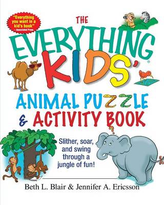 The Everything Kids' Animal Puzzles and Activity Book Slither, Soar, and Swing Through a Jungle of Fun! by Beth L. Blair, Jennifer A. Ericsson