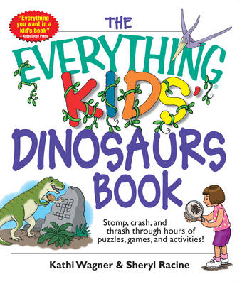 The Everything Kids' Dinosaurs Book by Kathi Wagner, Sheryl Racine