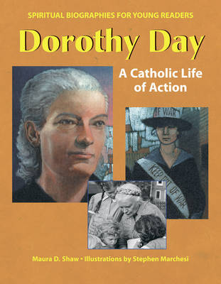 Dorothy Day A Catholic Life in Action by Maura D. Shaw