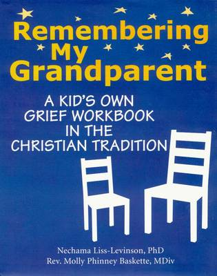 Remembering My Grandparent A Kids Own Grief Workbook in the Christian Tradition by Nechama Liss-Levinson, Molly Phinney Baskette