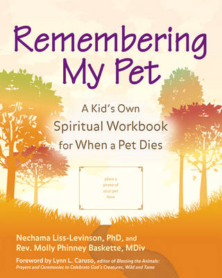 Remembering My Pet A Kids Own Spiritual Workbook for When a Pet Dies by Nechama Liss-Levinson, Molly Phinney Baskette