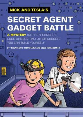 Nick and Tesla's Secret Agent Gadget Battle by Science Bob Pflugfelder, Steve Hockensmith