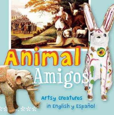 Animal Amigos! Artsy Creatures in English y Espanol by San Antonio Museum of Art