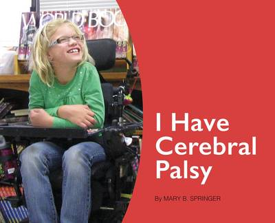 I Have Cerebral Palsy by Mary Beth Springer
