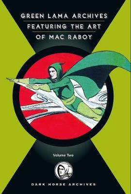 The Complete Green Lama Featuring the Art of Mac Raboy, Volume 2 by Mac Raboy