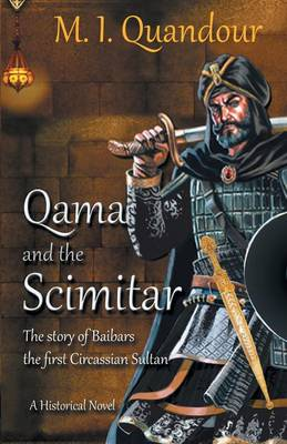 Qama and the Scimitar The Story of Baibars, the First Circassian Sultan by M I Quandour
