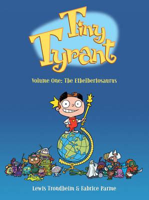 Tiny Tyrant The Ethelbertosaurus by Lewis Trondheim