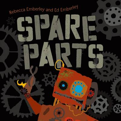 Spare Parts by Rebecca Emberley, Ed Emberley