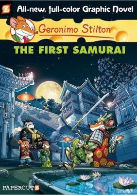 Geronimo Stilton Graphic Novels #12: The First Samurai by Geronimo Stilton, Geronimo Stilton