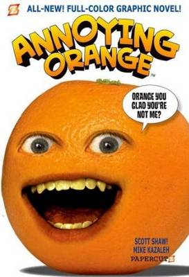 Annoying Orange Orange You Glad You're Not Me? by Scott Shaw, Mike Kazaleh