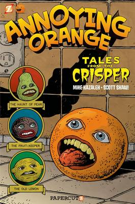 Annoying Orange Tales from the Crisper by Scott Shaw, Mike Kazaleh