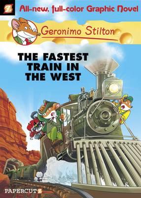 Geronimo Stilton Graphic Novels The Fastest Train in the West by Geronimo Stilton, Geronimo Stilton