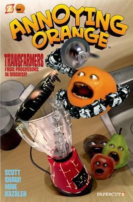 Annoying Orange Transfarmers Fruit Processors in Disguise! by Scott Shaw, Mike Kazaleh