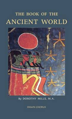 The Book of the Ancient World by Dorothy Mills