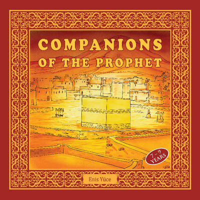Companions of the Prophet by Enis Yuce