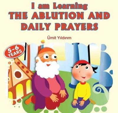 I am Learning the Ablution and Daily Prayers by Umit Yildirim