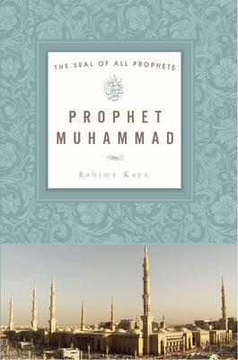 Seal of All Prophets Prophet Muhammad by Rahime Kaya