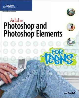 Adobe Photoshop and Photoshop Elements for Teens by Marc Campbell, Chris Botello