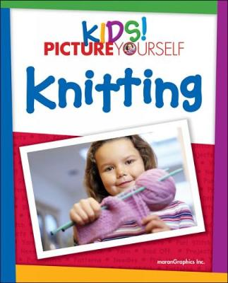 Kids! Picture Yourself Knitting by MaranGraphics Development, Joanne Yordanou