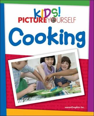 Kids! Picture Yourself Cooking by MaranGraphics Development, T. Oliver, Gail Gordon Oliver