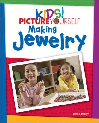 Kids! Picture Yourself Making Jewelry by Denise Etchison