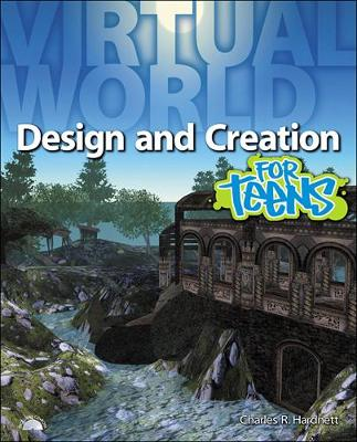 Virtual World Design and Creation for Teens by Charles Hardnett