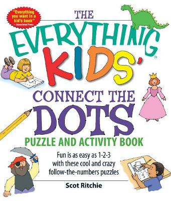 The Everything Kids' Connect the Dots Puzzle and Activity Book Fun is as Easy as 1-2-3 with These Cool and Crazy Follow-the-Numbers Puzzles by Scot Ritchie