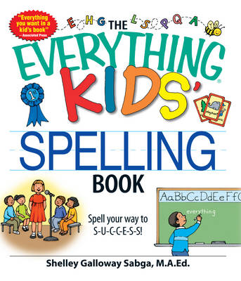 The Everything Kids' Spelling Book Spell Your Way to S-U-C-C-E-S-S! by Shelley Galloway