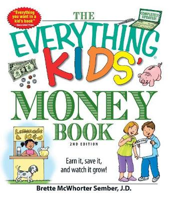 The Everything Kids' Money Book Earn it, save it, and watch it grow! by Brette McWhorter Sember