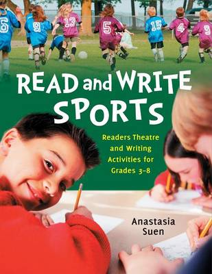 Read and Write Sports Readers Theatre and Writing Activities for Grades 3-8 by Anastasia Suen