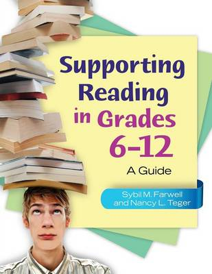 Supporting Reading in Grades 6-12 A Guide by Sybil M. Farwell, Nancy L. Teger