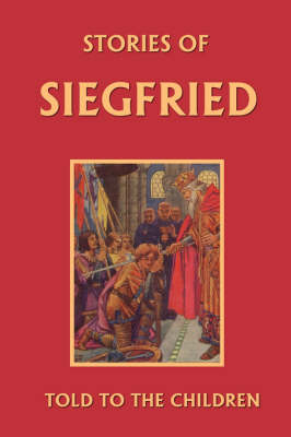 Stories of Siegfried Told to the Children by Mary Macgregor