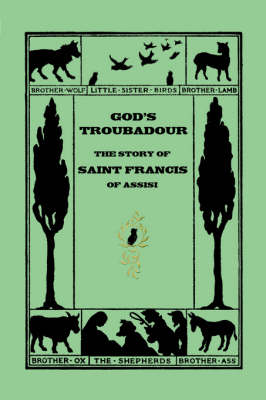God's Troubadour, The Story of Saint Francis of Assisi by Sophie Jewett