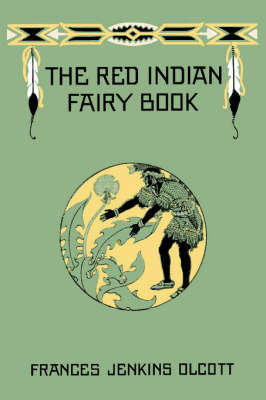 The Red Indian Fairy Book by Frances Jenkins Olcott