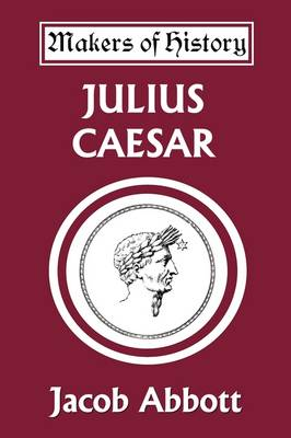 Julius Caesar (Yesterday's Classics) by Jacob Abbott
