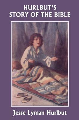 Hurlbut's Story of the Bible, Original Edition (Yesterday's Classics) by Jesse Lyman Hurlbut