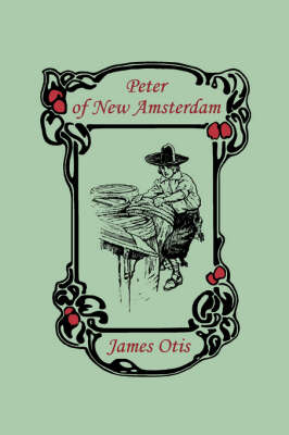 Peter of New Amsterdam by James Otis