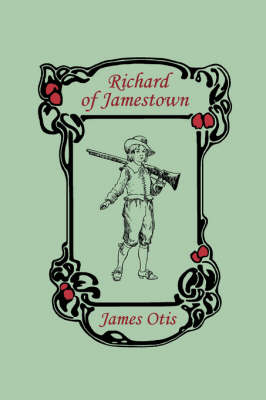 Richard of Jamestown by James Otis
