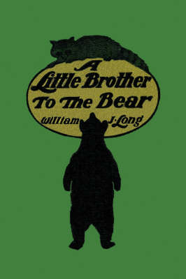 A Little Brother to the Bear by William J. Long